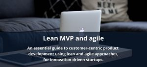 An essential guide to customer-centric product development using lean and agile approaches for technology-driven startups